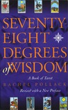 Seventy-Eight Degrees of Wisdom : A Book of Tarot