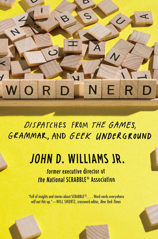Word Nerd: Dispatches from the Games, Grammar, and Geek Underground