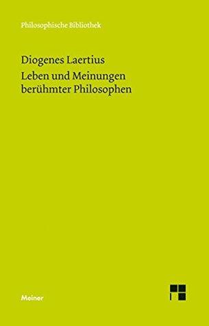 Leben und Meinungen berühmter Philosophen (Philosophische Bibliothek 674)