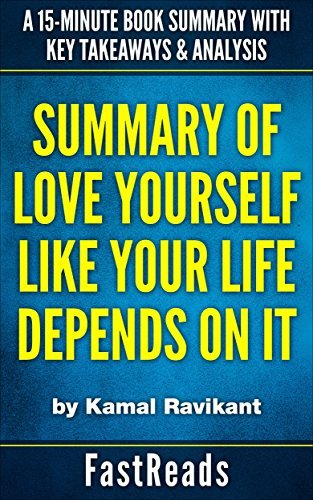 Summary of Love Yourself Like Your Life Depends On It: by Kamal Ravikant | Includes Key Takeaways & Analysis