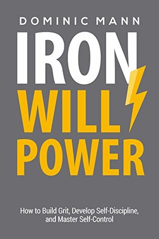 Self-Discipline: Iron Willpower: How to Build Grit, Develop Self-Discipline, and Master Self-Control
