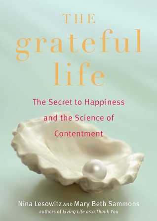 Ebook The Grateful Life: The Secret to Happiness, and the Science of Contentment by Nina Lesowitz read!