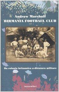 Birmania Football Club: Da colonia britannica a dittatura militare