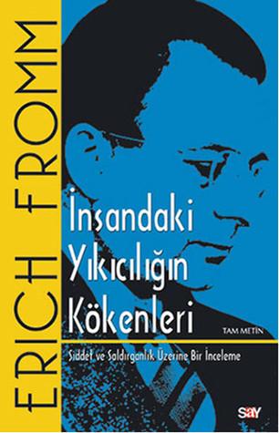 İnsandaki Yıkıcılığın Kökenleri by Erich Fromm
