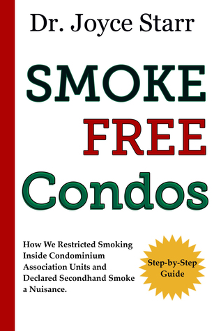 Smoke Free Condos: How We Restricted Smoking Inside Condominium Association Units and Declared Secondhand Smoke a Nuisance