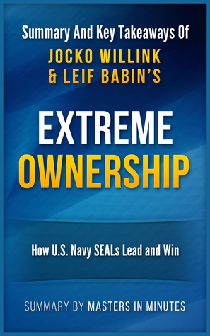 Extreme Ownership: How U.S. Navy SEALs Lead and Win | Summary & Key Takeaways