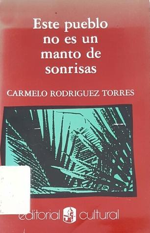 Este pueblo no es un manto de sonrisas by Carmelo Rodríguez Torres