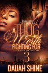 A Thug Worth Fighting For 3 by Daijah Shine