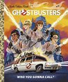 Ghostbusters: Who You Gonna Call? (Ghostbusters 2016) (Little Golden Book)