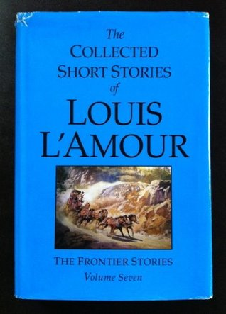 THE COLLECTED SHORT STORIES OF LOUIS L'AMOUR, The Frontier Stories, Volume Seven (7), LARGE PRINT edition