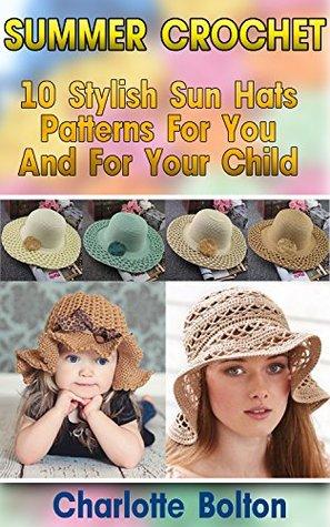 Summer Crochet: 10 Stylish Sun Hats Patterns For You And For Your Child: (Summer Crochet, Easy Crochet Patterns, Crochet Hook A, Crochet Accessories, Crochet Patterns, Crochet Books)