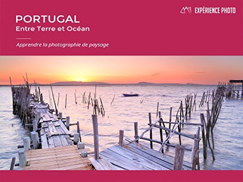 Expérience Photo : Portugal, Entre Terre et Océan: French version