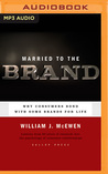 Married to the Brand: Why Consumers Bond With Some Brands for Life