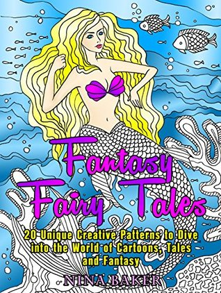 Fantasy Fairy Tales: 20 Unique, Creative Patterns to Dive into the World of Cartoon, Tales and Fantasy