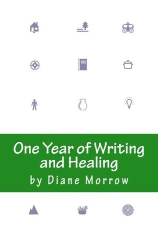 One Year of Writing and Healing: Writing to Transform the Experience of Illness, Grief, and Other Trouble