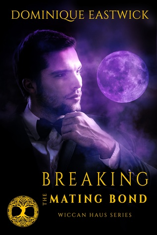 Breaking the Mating Bond(Wiccan Haus 17)