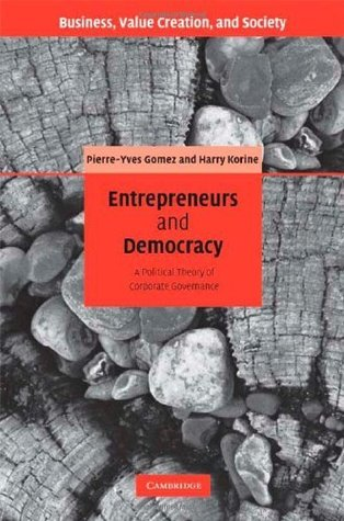 Entrepreneurs and Democracy: A Political Theory of Corporate Governance