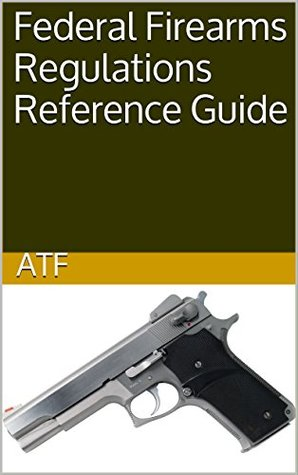 Federal Firearms Regulations Reference Guide