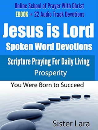 Jesus is Lord Spoken Word Ministries: Scripture Praying For Daily Living on Prosperity