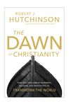 The Dawn of Christianity by Robert J. Hutchinson