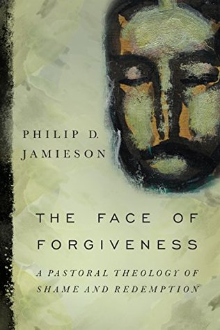 The Face of Forgiveness: A Pastoral Theology of Shame and Redemption (ePUB)