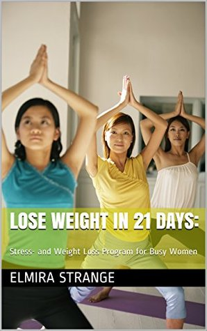 Lose Weight in 21 DAYS:: Stress- and Weight Loss Program for Busy Women