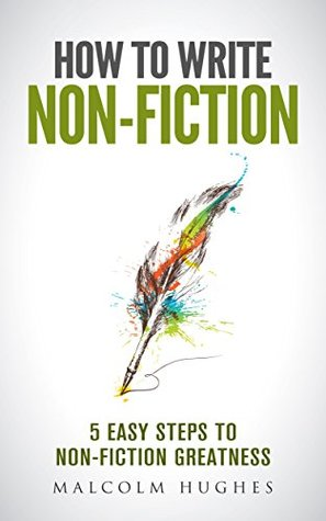 How to Write Non-Fiction: 5 Easy Steps to Non-Fiction Greatness