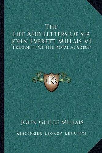 The Life and Letters of Sir John Everett Millais V1: President of the Royal Academy