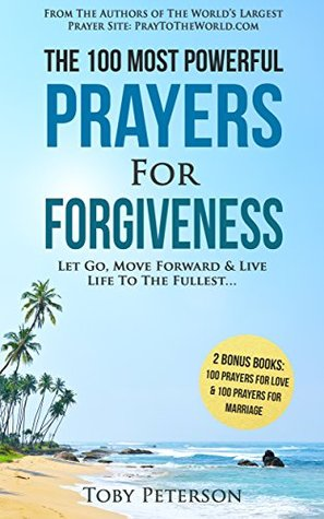 Prayer | The 100 Most Powerful Prayers for Forgiveness | 2 Amazing Bonus Books to Pray for Love & Marriage: Let Go, Move Forward & Live Life to the Fullest