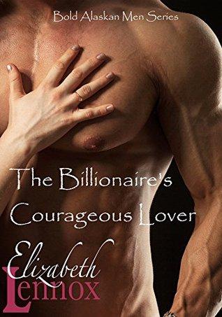 The Billionaire's Courageous Lover (Bold, Alaskan Men, #3)
