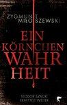 Ein Körnchen Wahrheit by Zygmunt Miloszewski
