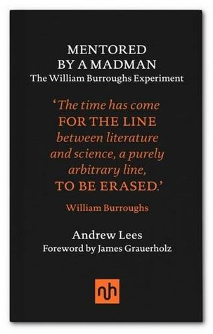 Ebook Mentored by a Madman: The William Burroughs Experiment by Andrew Lees PDF!