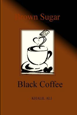Brown Sugar, Black Coffee