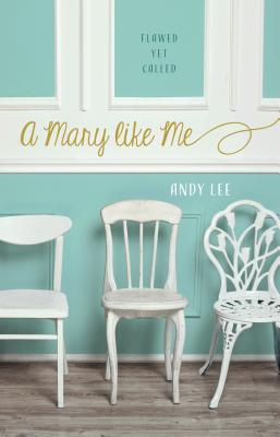 A Mary Like Me: The Flawed and Redeemed