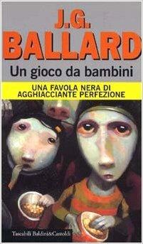Ebook Un gioco da bambini by J.G. Ballard DOC!