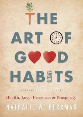 The Art of Good Habits by Nathalie W Herrman