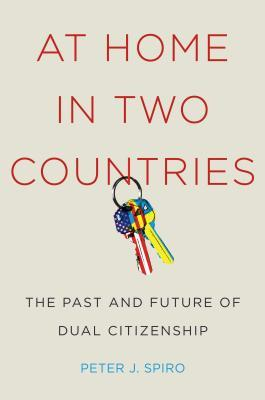 At Home in Two Countries: The Past and Future of Dual Citizenship