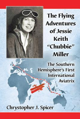 Jessie Keith Miller in the Cockpit: The Adventurers of a Pioneer Australian Aviatrix, 1901-1972