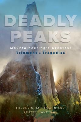 Deadly Peaks: Mountaineering's Greatest Triumphs and Tragedies