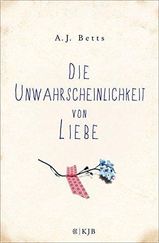 Ebook Die Unwahrscheinlichkeit von Liebe by A.J. Betts PDF!