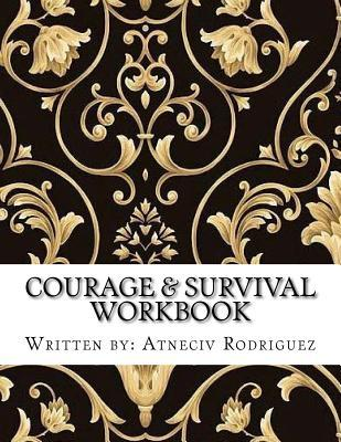 Courage & Survival Workbook: A Transformational Workbook