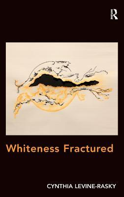 Whiteness Fractured. by Cynthia Levine-Rasky