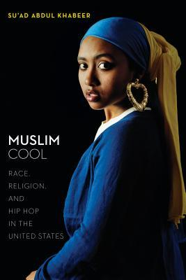 Muslim Cool: Race, Religion, and Hip Hop in the United States