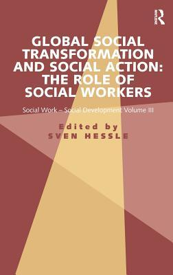 Global Social Transformation and Social Action: The Role of Social Workers: Social Work-Social Development Volume III