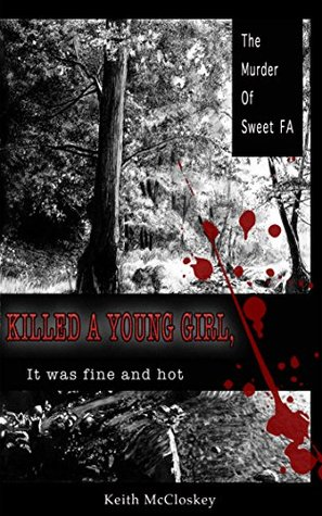 Killed a Young Girl. It was Fine and Hot: The Murder of Sweet FA