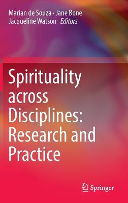 Spirituality Across Disciplines: Research and Practice:: Perspectives Frommysticism and Secular Cultures, Education, Health and Social Care, Business, Social and Cultural Studies