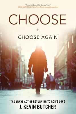 Choose and Choose Again: The Brave Act of Returning to God's Love