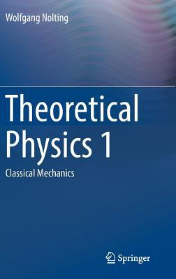 Theoretical Physics 1: Classical Mechanics por Wolfgang Nolting