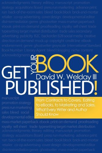 Get Your Book Published!: From Contracts to Covers, Editing to eBooks, Marketing and Sales, What Every Writer and Author Should Know