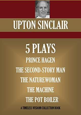FIVE PLAYS. PRINCE HAGEN; THE SECOND-STORY MAN; THE NATUREWOMAN; THE MACHINE; THE POT BOILER